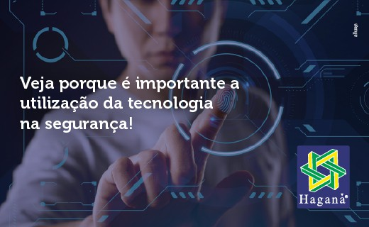 Tecnologia na Segurança – Por que é tão importante?